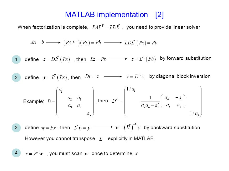 MATLAB implementation [2] When factorization is complete,, you need to provide linear solver define, then by forward substitution define, then by diag