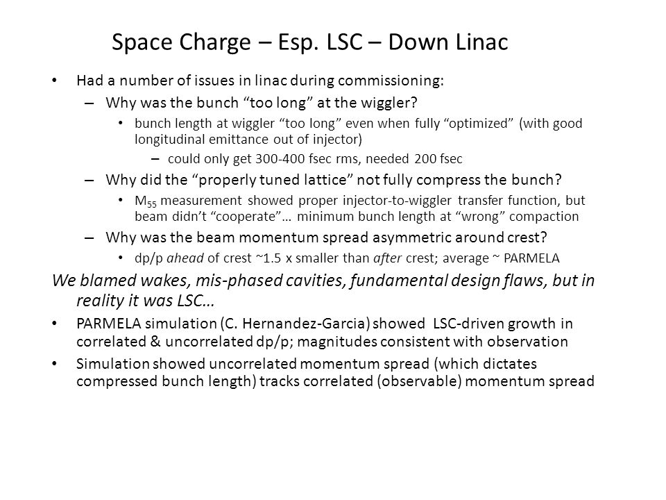 "Space Charge – Esp. LSC – Down Linac Had a number of issues in linac during commissioning: – Why was the bunch ""too long"" at the wiggler? bunch length"
