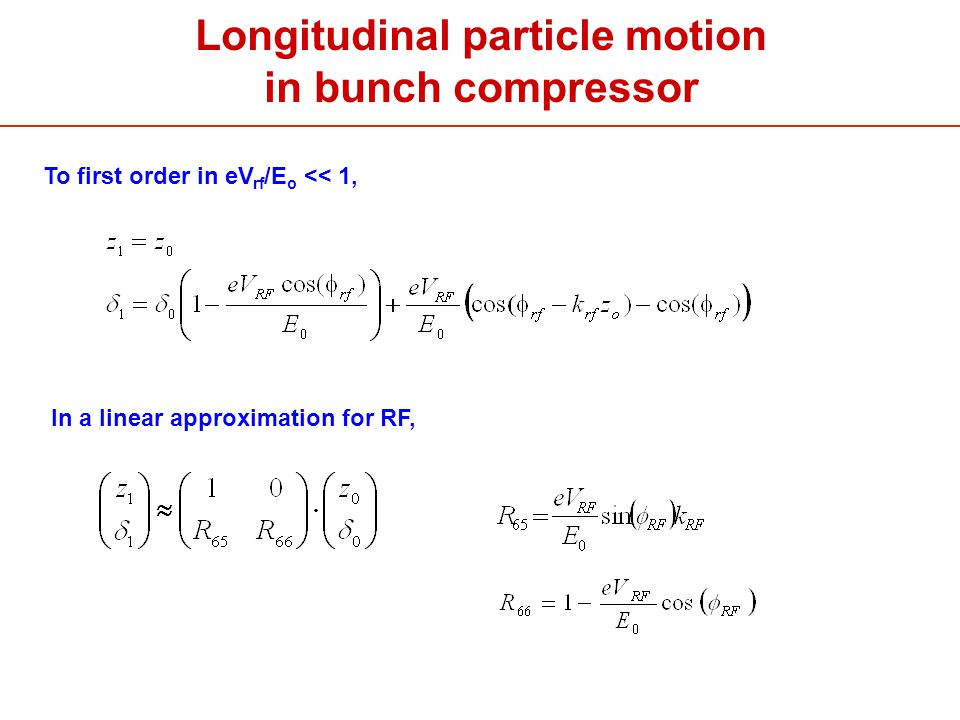 To first order in eV rf /E o << 1, In a linear approximation for RF, Longitudinal particle motion in bunch compressor