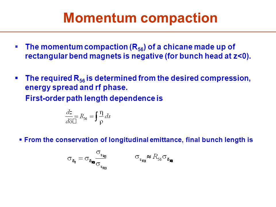 Momentum compaction  The momentum compaction (R 56 ) of a chicane made up of rectangular bend magnets is negative (for bunch head at z<0).