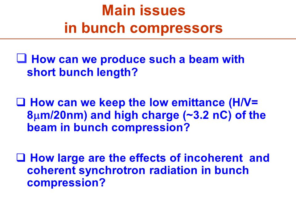 Main issues in bunch compressors  How can we produce such a beam with short bunch length.