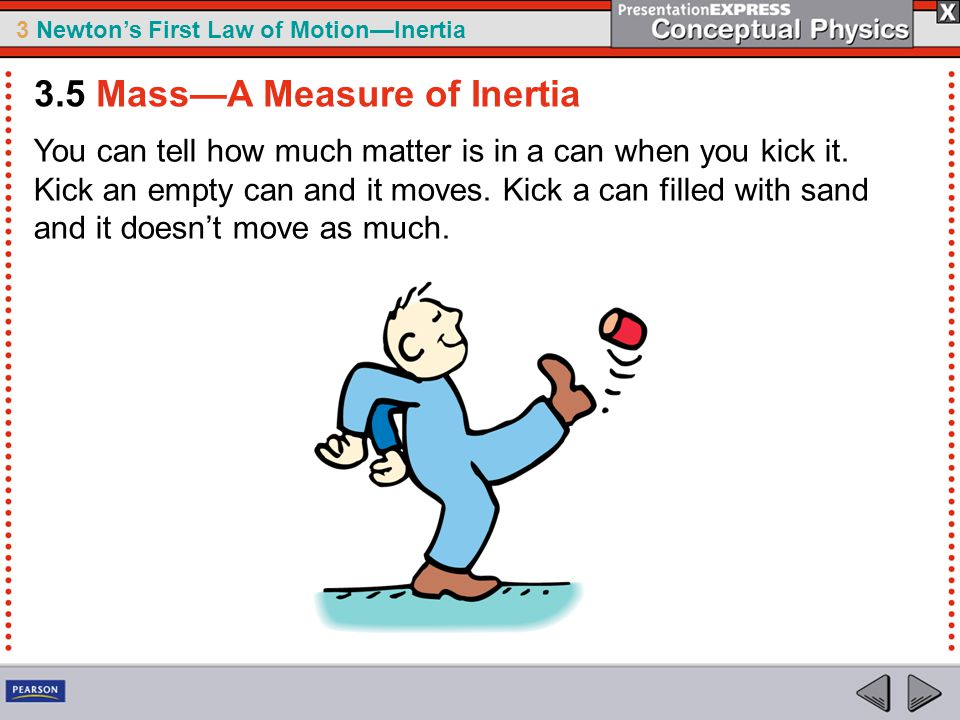 3 Newton's First Law of Motion—Inertia Mass Is Not Volume Do not confuse mass and volume.