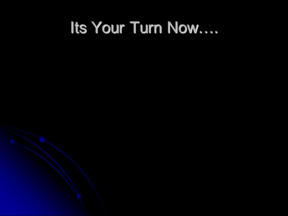 Its Your Turn Now….