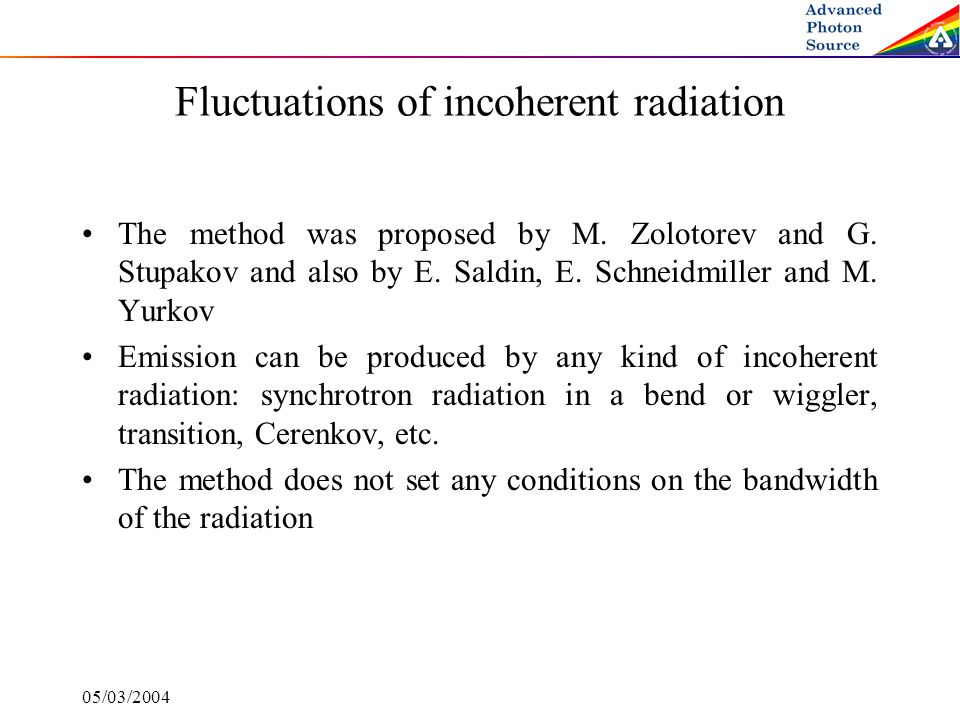 05/03/2004 Fluctuations of incoherent radiation The method was proposed by M.