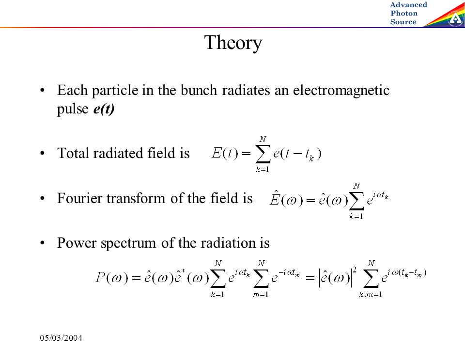 05/03/2004 Theory Each particle in the bunch radiates an electromagnetic pulse e(t) Total radiated field is Fourier transform of the field is Power sp