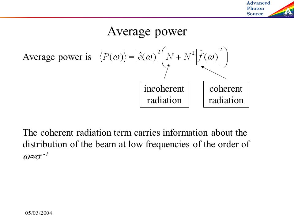 05/03/2004 Average power Average power is The coherent radiation term carries information about the distribution of the beam at low frequencies of the