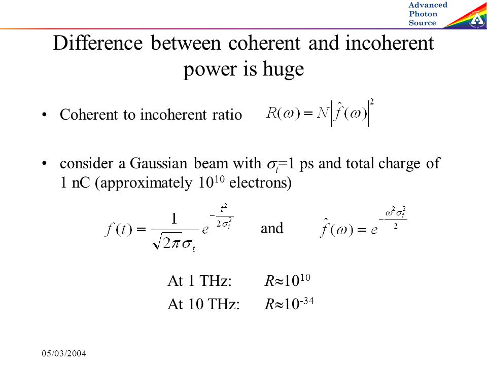 05/03/2004 Difference between coherent and incoherent power is huge consider a Gaussian beam with  t =1 ps and total charge of 1 nC (approximately 10