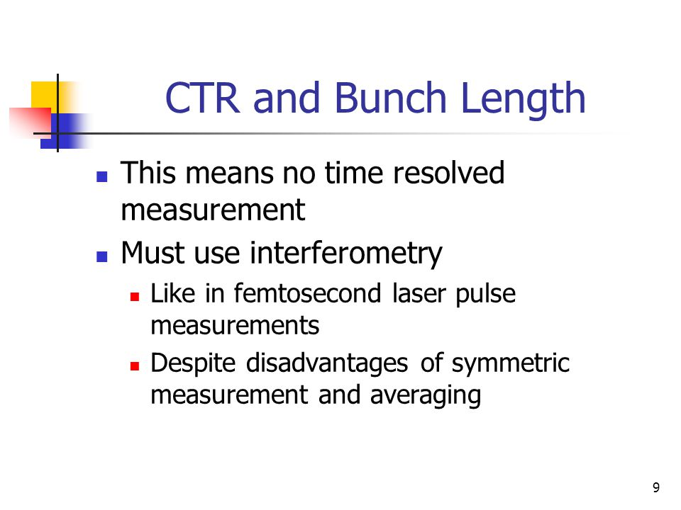 9 CTR and Bunch Length This means no time resolved measurement Must use interferometry Like in femtosecond laser pulse measurements Despite disadvantages of symmetric measurement and averaging