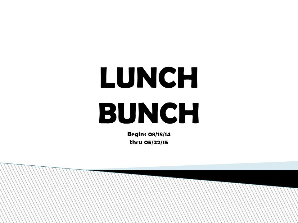LUNCH BUNCH Begins 08/18/14 thru 05/22/15
