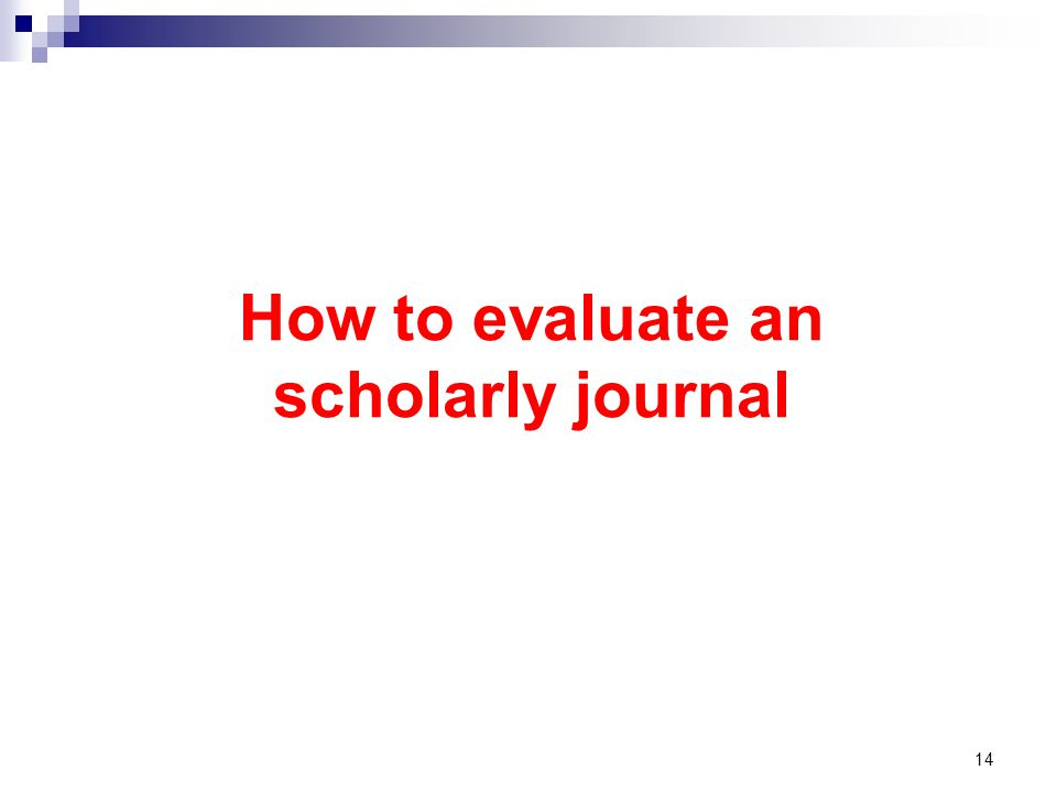 How to evaluate an scholarly journal 14