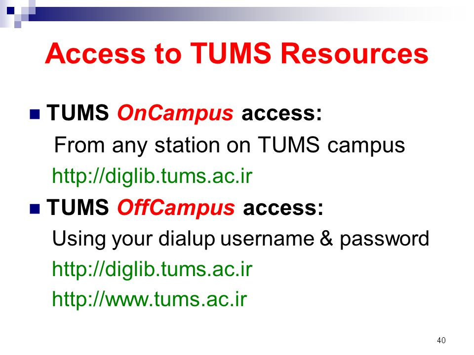 Access to TUMS Resources TUMS OnCampus access: From any station on TUMS campus http://diglib.tums.ac.ir TUMS OffCampus access: Using your dialup usern