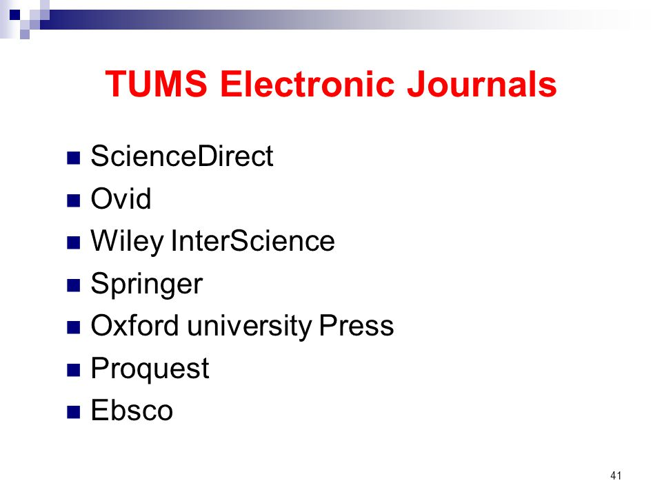TUMS Electronic Journals ScienceDirect Ovid Wiley InterScience Springer Oxford university Press Proquest Ebsco 41