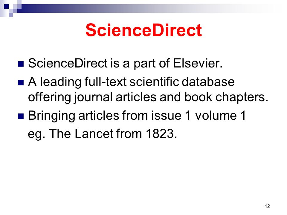 ScienceDirect ScienceDirect is a part of Elsevier. A leading full-text scientific database offering journal articles and book chapters. Bringing artic