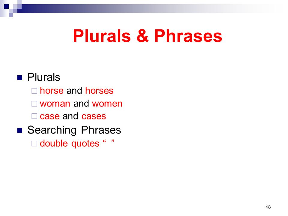 "Plurals & Phrases Plurals  horse and horses  woman and women  case and cases Searching Phrases  double quotes "" "" 48"