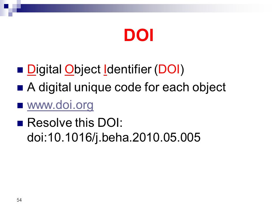 DOI Digital Object Identifier (DOI) A digital unique code for each object www.doi.org Resolve this DOI: doi:10.1016/j.beha.2010.05.005 54