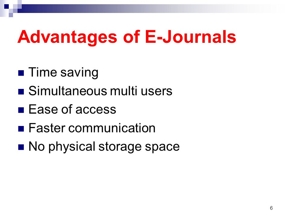 Advantages of E-Journals Time saving Simultaneous multi users Ease of access Faster communication No physical storage space 6