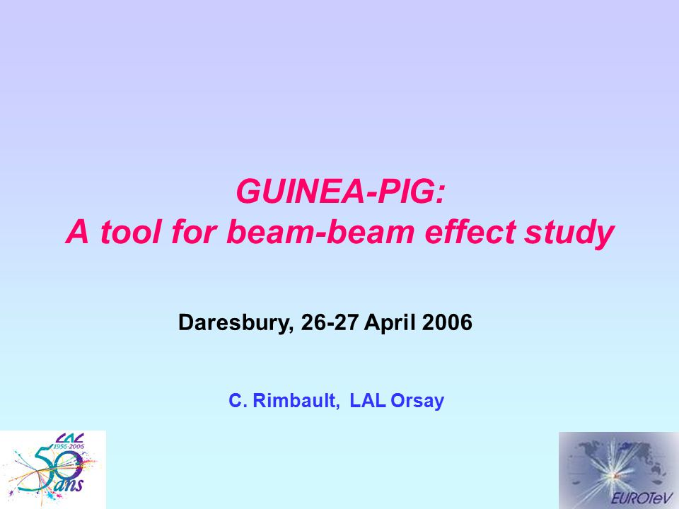 GUINEA-PIG: A tool for beam-beam effect study Beam-Beam effect overview: why a beam-beam simulation tool is needed Examples of backgrounds studies how beam parameters influence detector design how detector design influences beam parameters