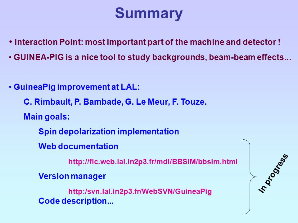 Summary Interaction Point: most important part of the machine and detector .