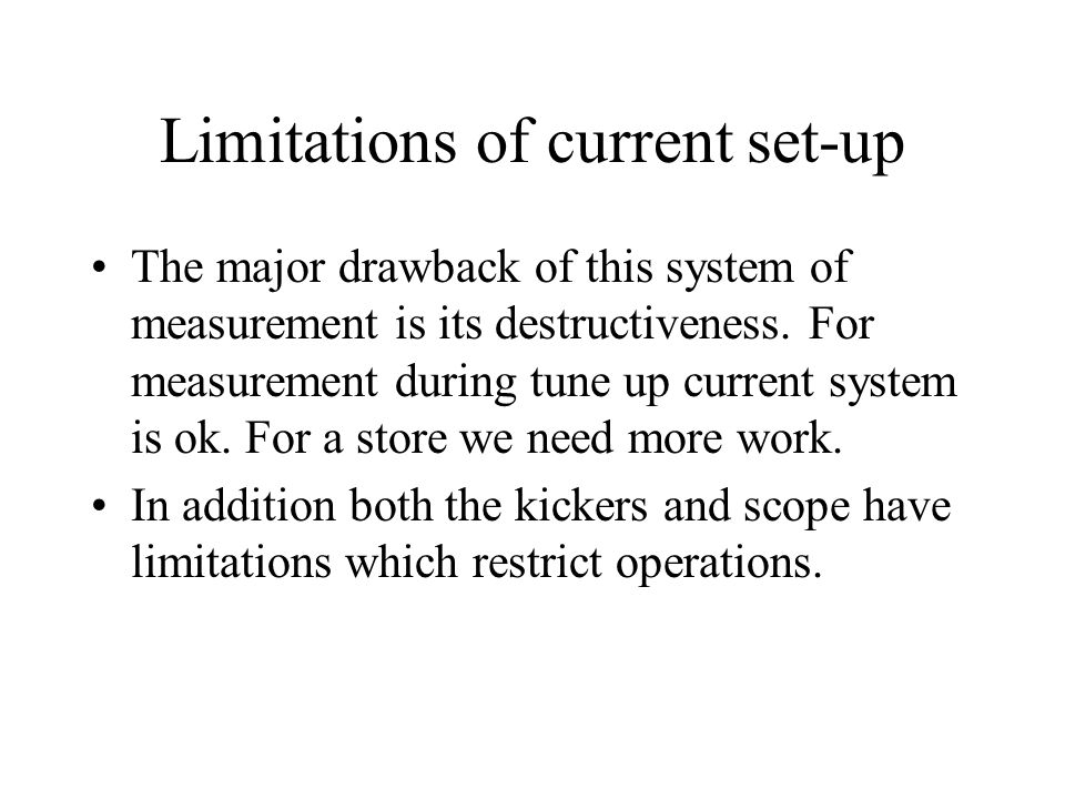 Limitations of current set-up The major drawback of this system of measurement is its destructiveness.