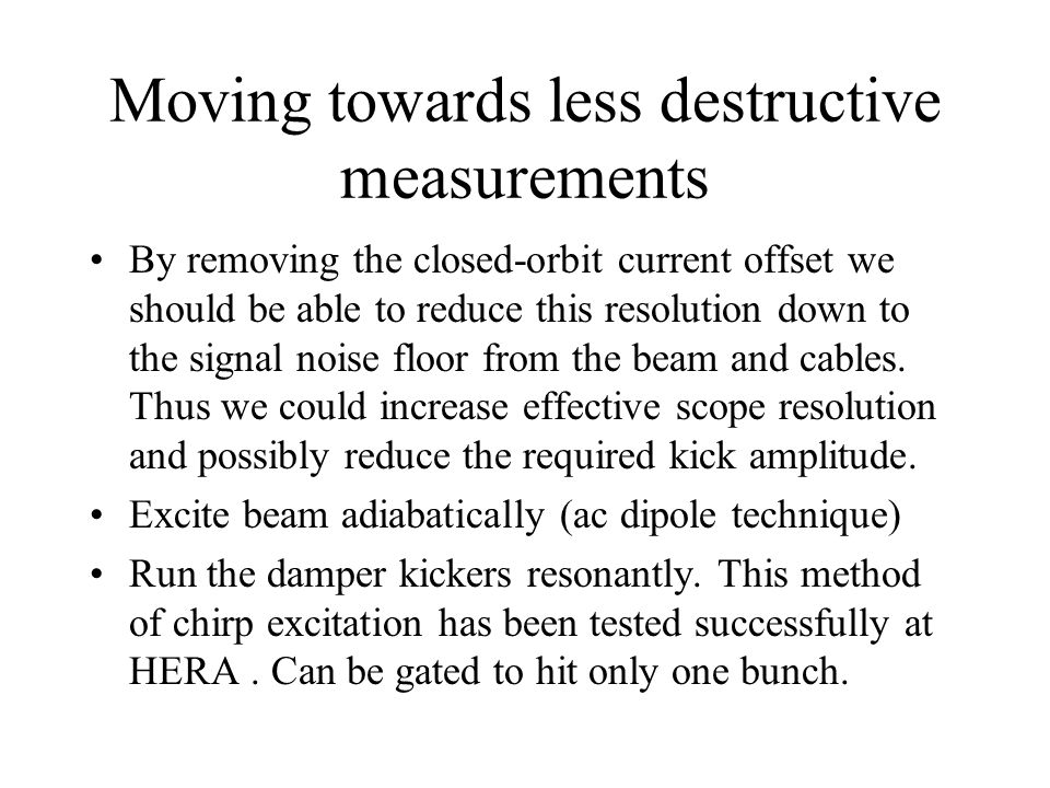 Moving towards less destructive measurements By removing the closed-orbit current offset we should be able to reduce this resolution down to the signal noise floor from the beam and cables.