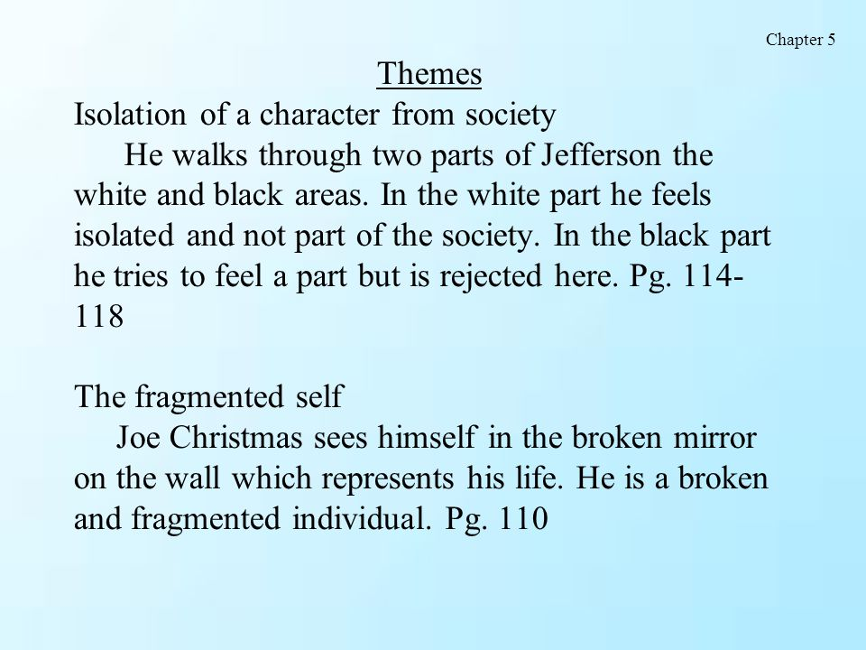 Themes Isolation of a character from society He walks through two parts of Jefferson the white and black areas. In the white part he feels isolated an
