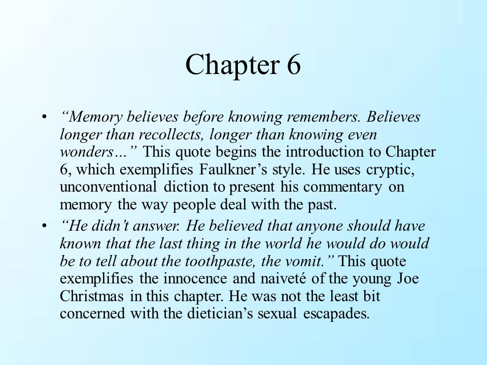 """Chapter 6 """"Memory believes before knowing remembers. Believes longer than recollects, longer than knowing even wonders…"""" This quote begins the introdu"""