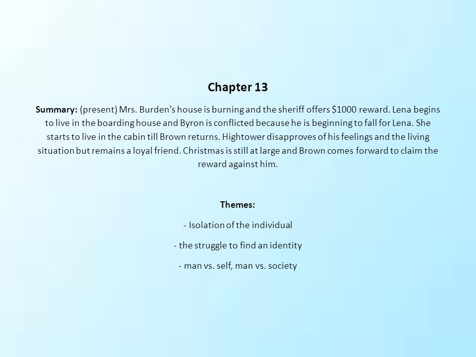 Chapter 13 Summary: (present) Mrs. Burden's house is burning and the sheriff offers $1000 reward. Lena begins to live in the boarding house and Byron