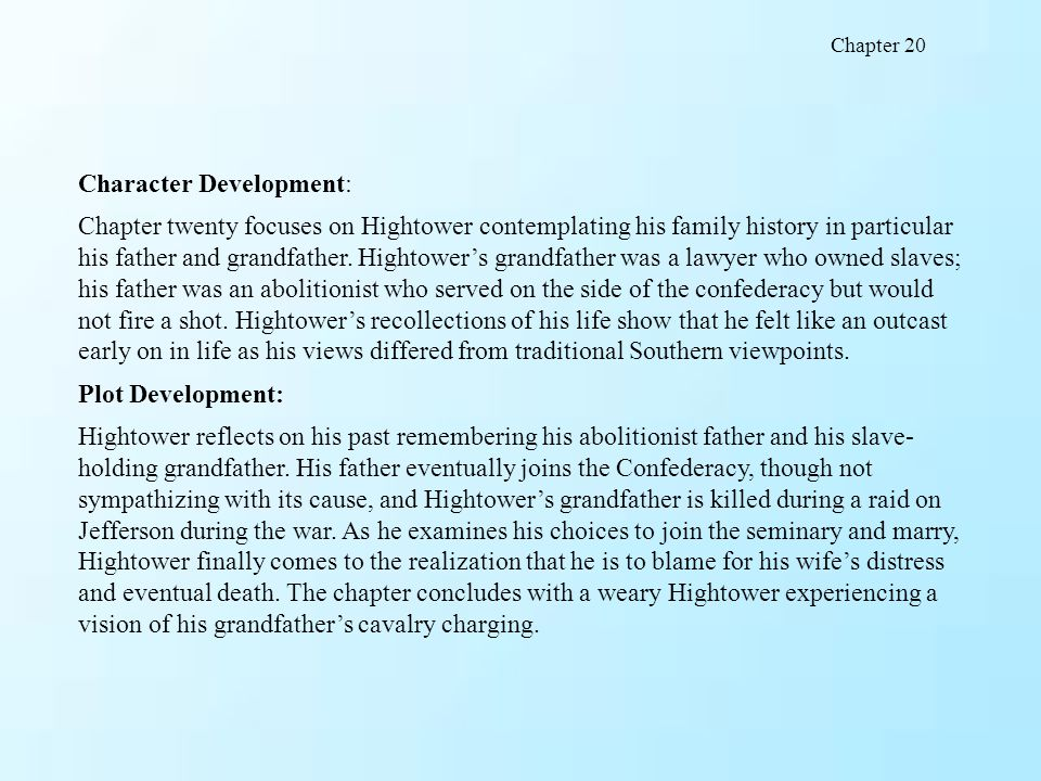 Character Development: Chapter twenty focuses on Hightower contemplating his family history in particular his father and grandfather. Hightower's gran