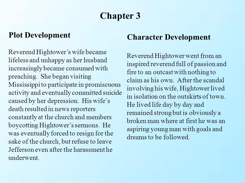 Chapter 3 Plot Development Reverend Hightower's wife became lifeless and unhappy as her husband increasingly became consumed with preaching. She began