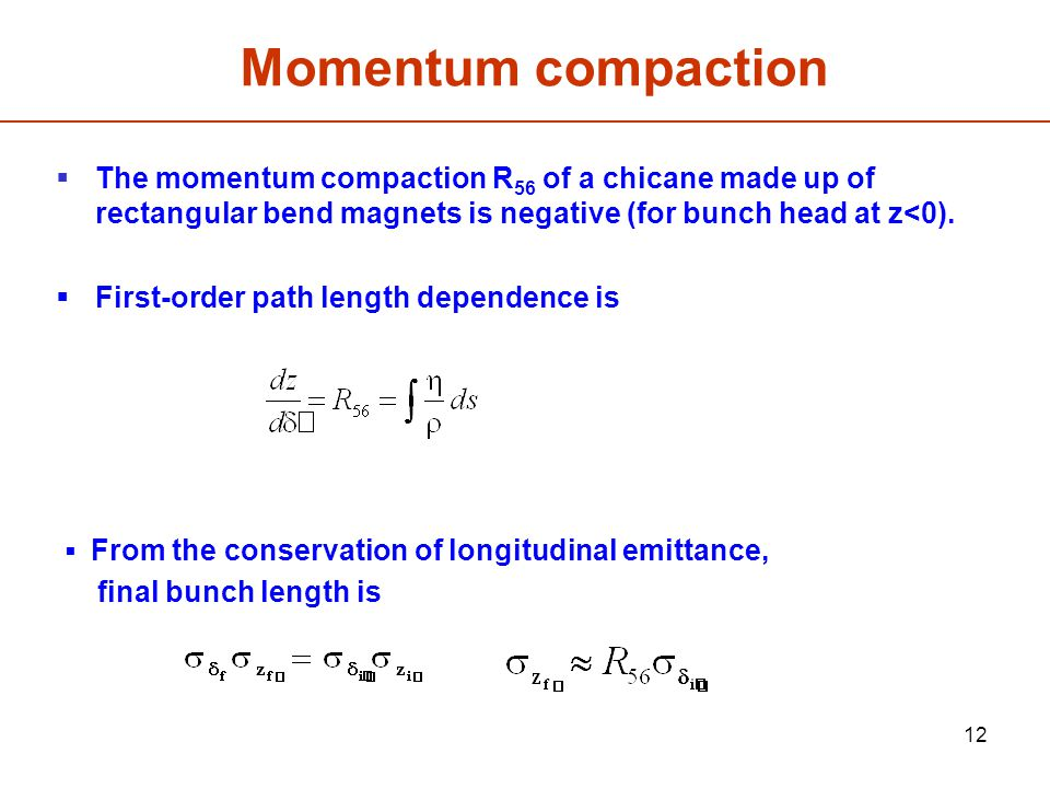 12 Momentum compaction  The momentum compaction R 56 of a chicane made up of rectangular bend magnets is negative (for bunch head at z<0).