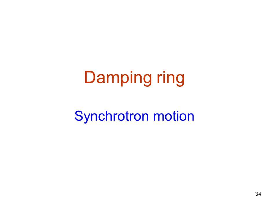 34 Damping ring Synchrotron motion