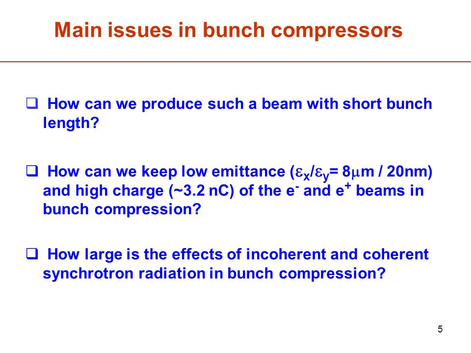 5 Main issues in bunch compressors  How can we produce such a beam with short bunch length.