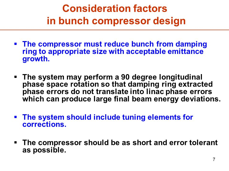 7 Consideration factors in bunch compressor design  The compressor must reduce bunch from damping ring to appropriate size with acceptable emittance growth.