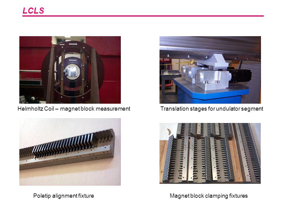 LCLS Helmholtz Coil – magnet block measurement Translation stages for undulator segment Poletip alignment fixture Magnet block clamping fixtures