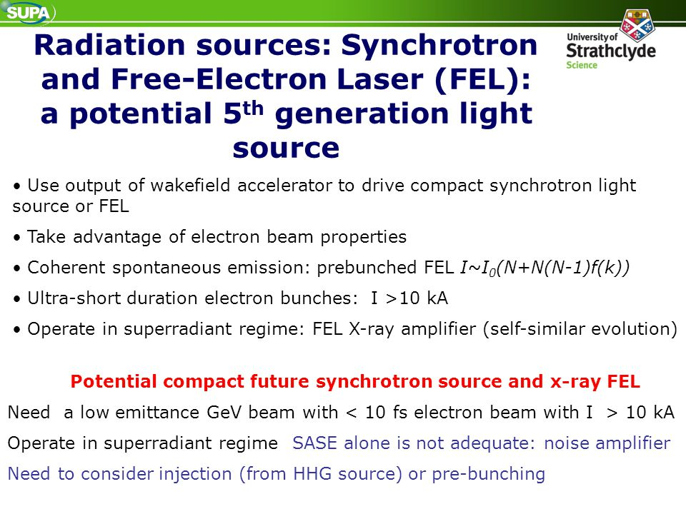 Radiation sources: Synchrotron and Free-Electron Laser (FEL): a potential 5 th generation light source Use output of wakefield accelerator to drive co