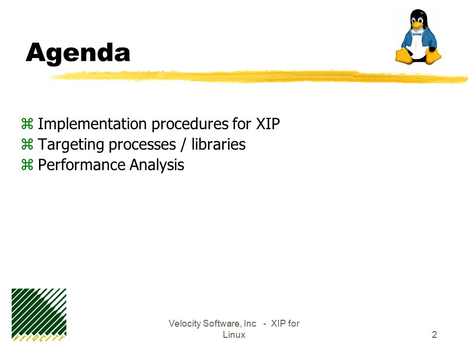 Velocity Software, Inc - XIP for Linux2 Agenda zImplementation procedures for XIP zTargeting processes / libraries zPerformance Analysis