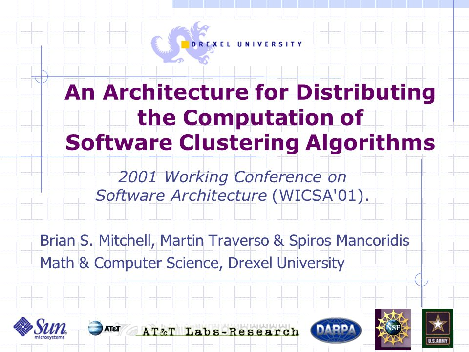 1 An Architecture for Distributing the Computation of Software Clustering Algorithms 2001 Working Conference on Software Architecture (WICSA 01).
