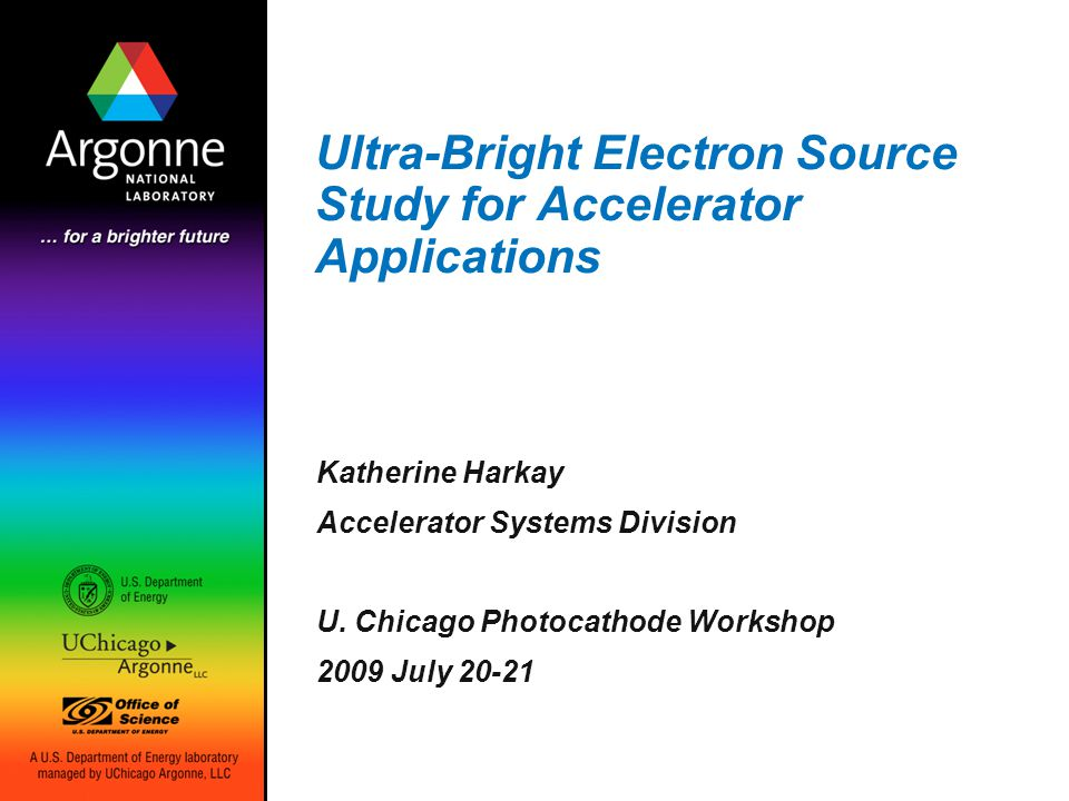 Ultra-Bright Electron Source Study for Accelerator Applications Katherine Harkay Accelerator Systems Division U.