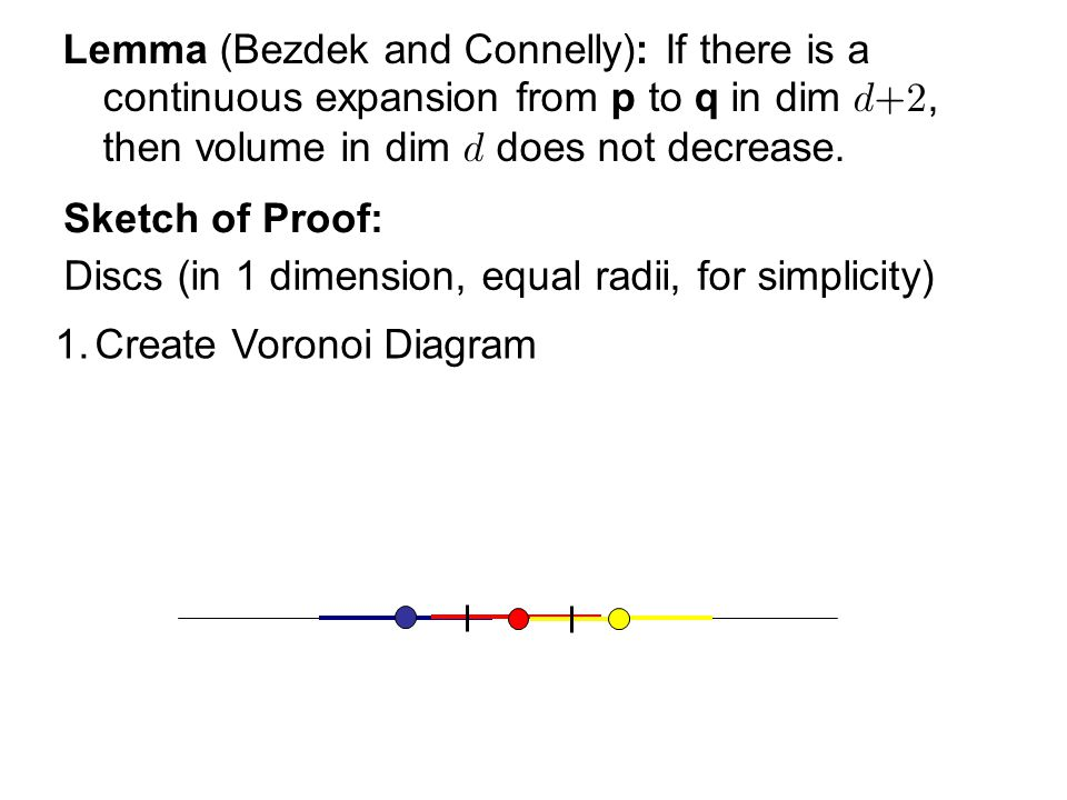 Lemma (Bezdek and Connelly): If there is a continuous expansion from p to q in dim , then volume in dim  does not decrease.