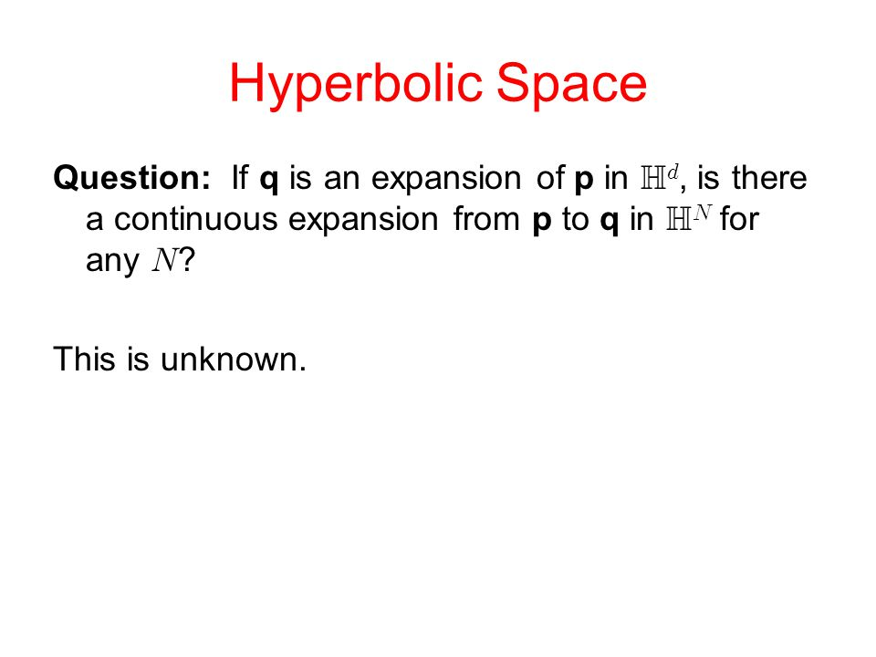 Hyperbolic Space Question: If q is an expansion of p in  , is there a continuous expansion from p to q in   for any  .