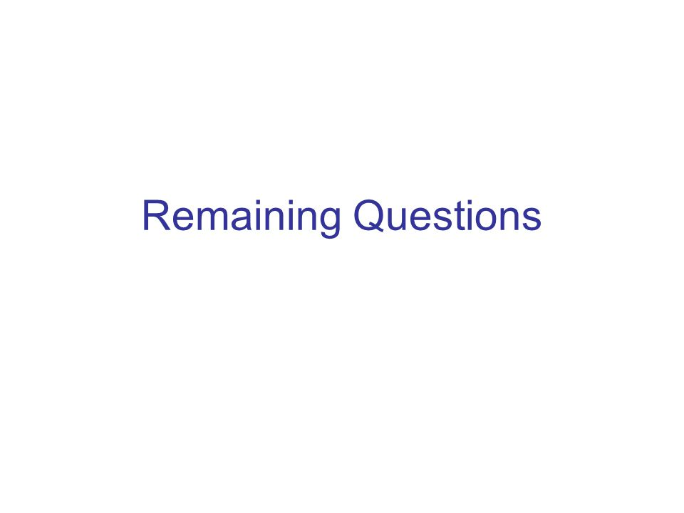 Remaining Questions