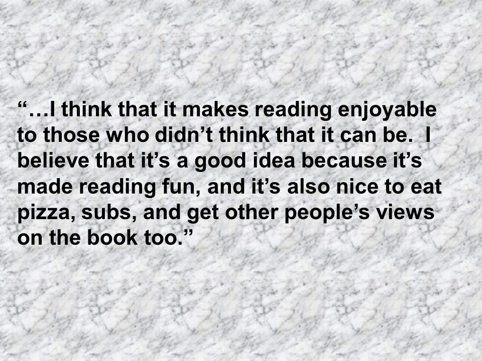 …I think that it makes reading enjoyable to those who didn't think that it can be.