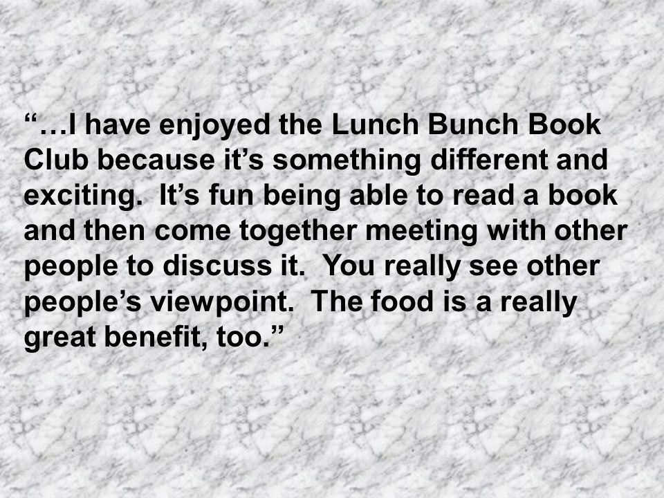 …I have enjoyed the Lunch Bunch Book Club because it's something different and exciting.