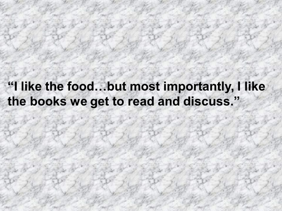 I like the food…but most importantly, I like the books we get to read and discuss.
