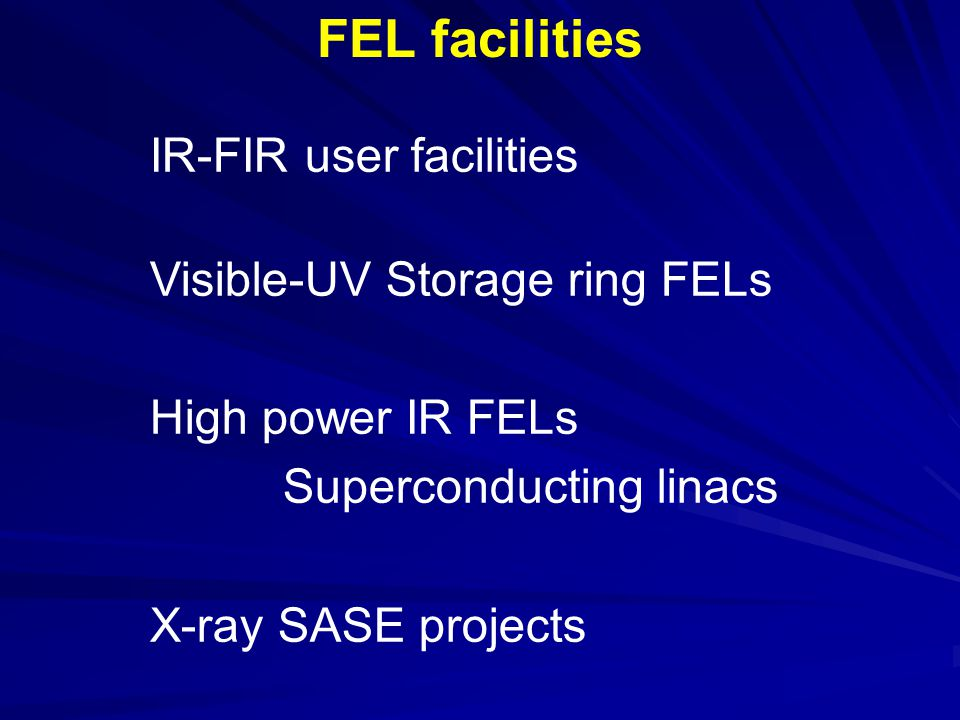 FEL facilities IR-FIR user facilities Visible-UV Storage ring FELs High power IR FELs Superconducting linacs X-ray SASE projects
