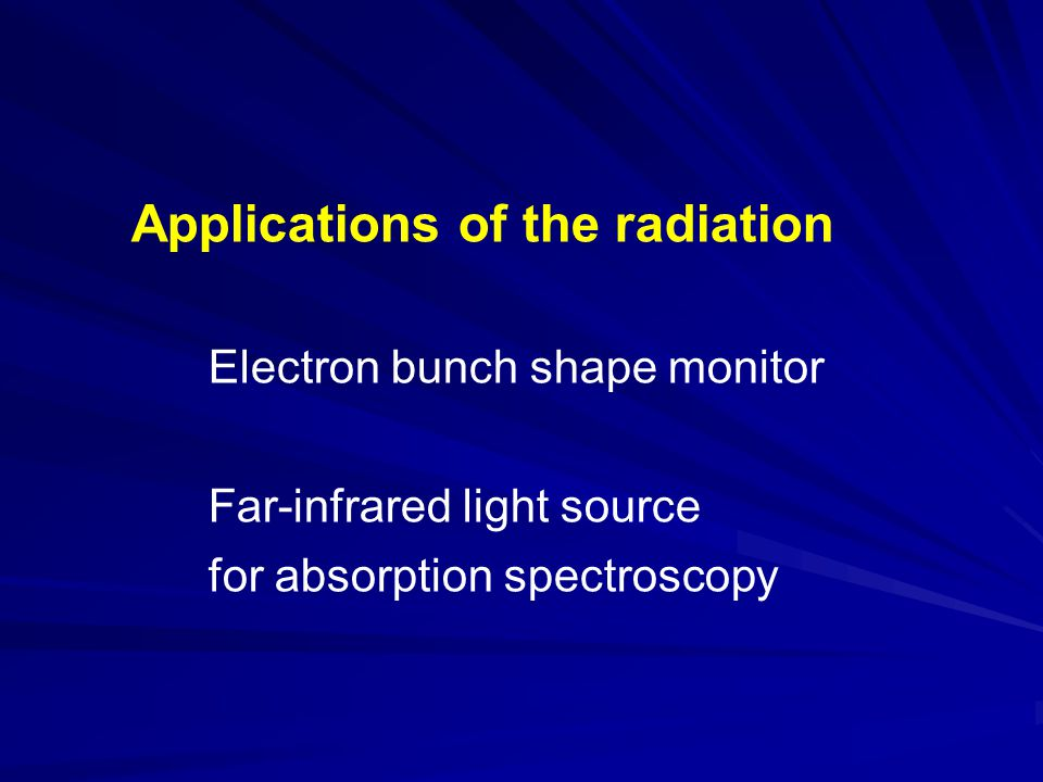 Applications of the radiation Electron bunch shape monitor Far-infrared light source for absorption spectroscopy