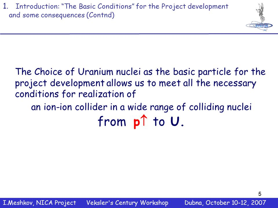 """5 1. Introduction: """"The Basic Conditions"""" for the Project development and some consequences (Contnd) The Choice of Uranium nuclei as the basic particl"""