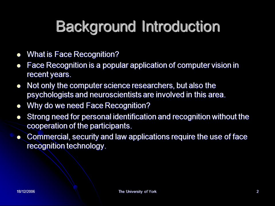 18/12/2006The University of York2 Background Introduction What is Face Recognition.
