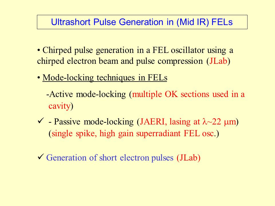 Chirped pulse generation in a FEL oscillator using a chirped electron beam and pulse compression (JLab) Mode-locking techniques in FELs -Active mode-l