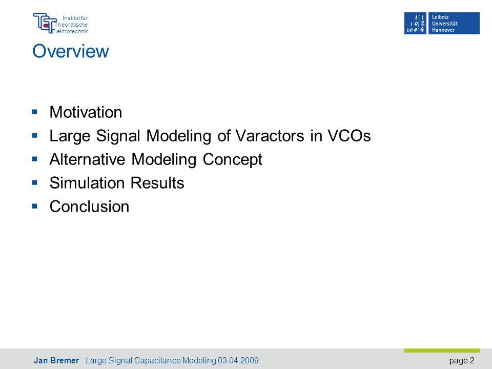 page 2 Institut für Theoretische Elektrotechnik Jan Bremer Large Signal Capacitance Modeling 03.04.2009 Overview  Motivation  Large Signal Modeling of Varactors in VCOs  Alternative Modeling Concept  Simulation Results  Conclusion
